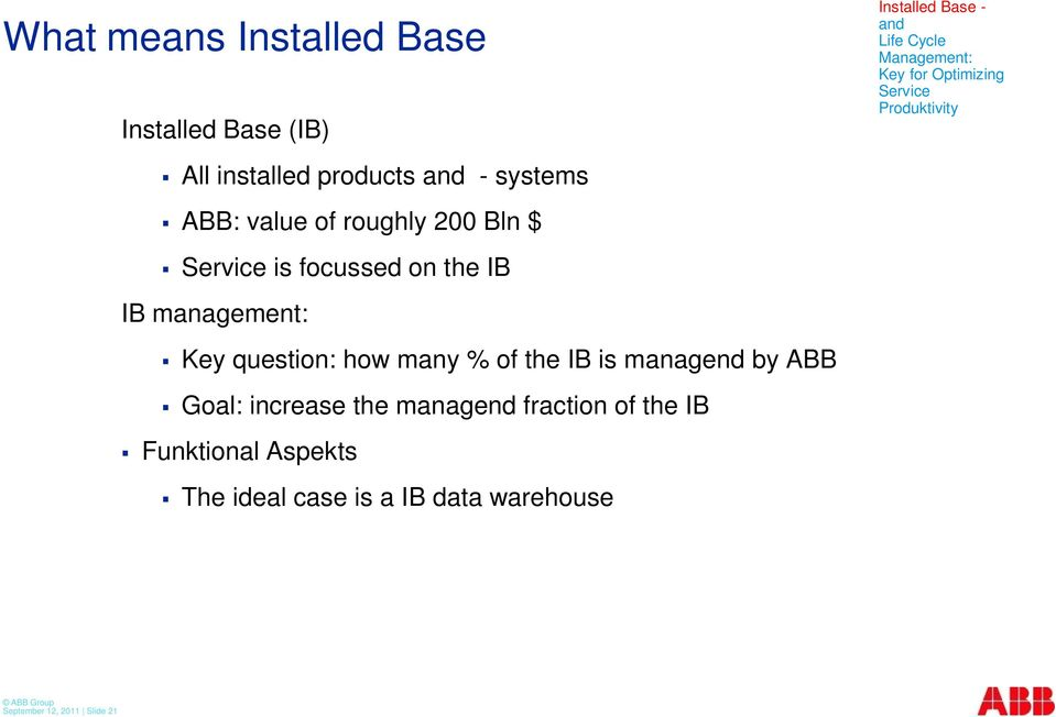 focussed on the IB IB management: Key question: how many % of the IB is managend by ABB Goal: increase the