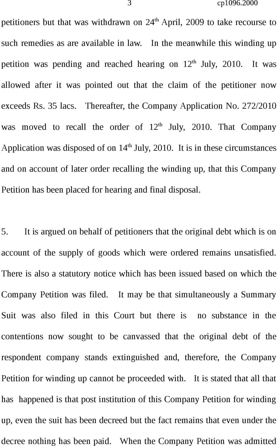 Thereafter, the Company Application No. 272/2010 was moved to recall the order of 12 th July, 2010. That Company Application was disposed of on 14 th July, 2010.