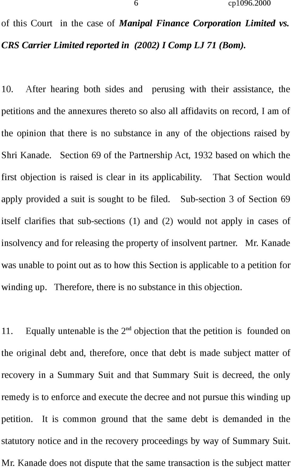 objections raised by Shri Kanade. Section 69 of the Partnership Act, 1932 based on which the first objection is raised is clear in its applicability.
