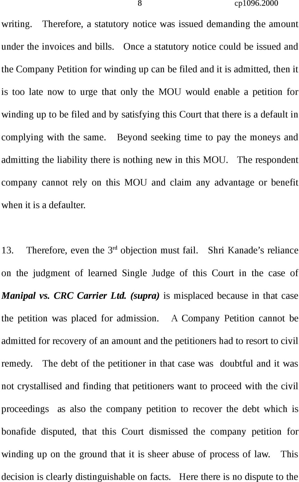 up to be filed and by satisfying this Court that there is a default in complying with the same. Beyond seeking time to pay the moneys and admitting the liability there is nothing new in this MOU.