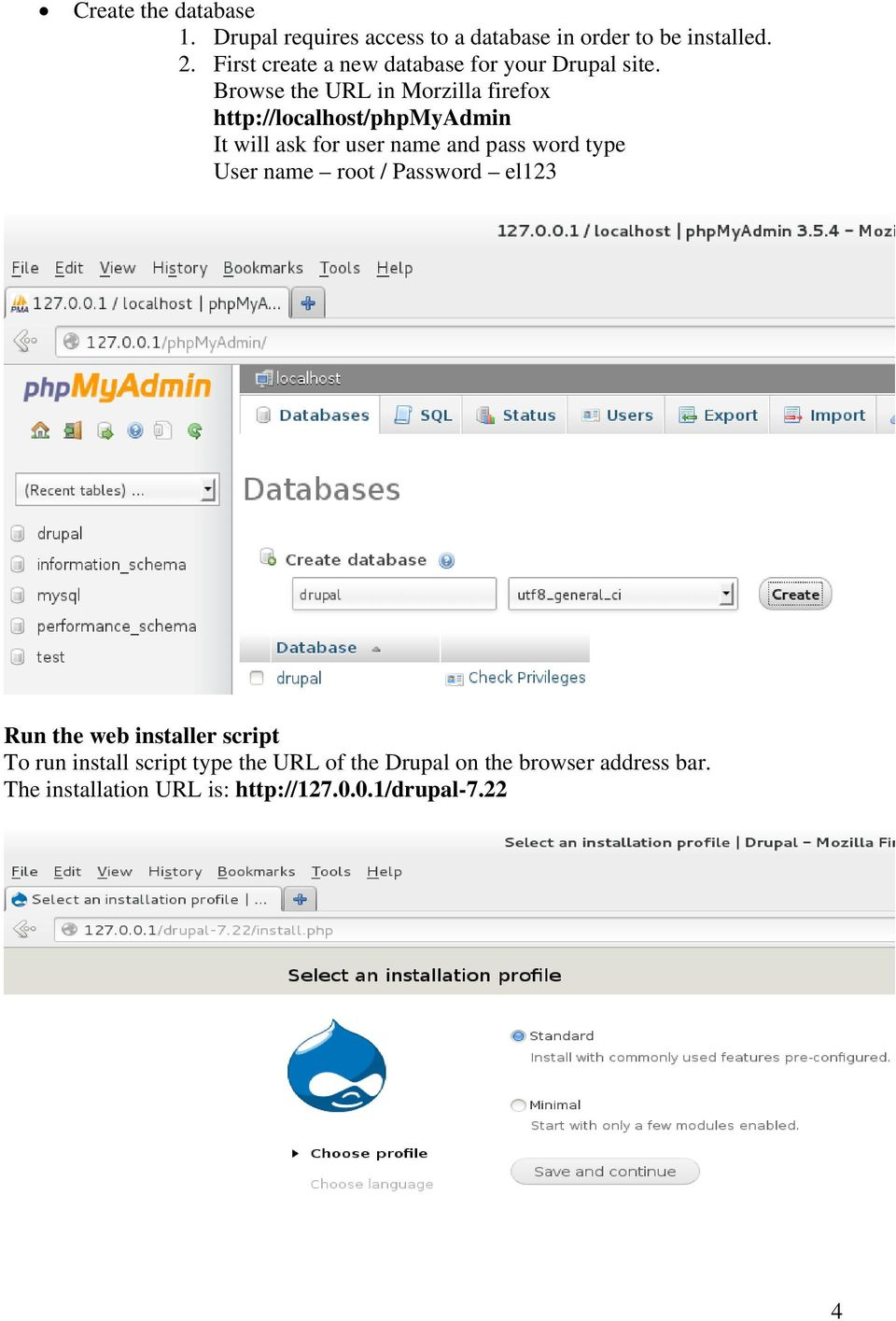 Browse the URL in Morzilla firefox http://localhost/phpmyadmin It will ask for user name and pass word type