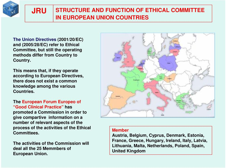 The European Forum Europeo of Good Clinical Practice has promoted a Commission in order to give compartive information on a number of relevant aspects of the process of the activities of the Ethical