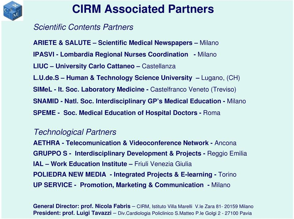 Medical Education of Hospital Doctors - Roma Technological Partners AETHRA - Telecomunication & Videoconference Network - Ancona GRUPPO S - Interdisciplinary Development & Projects - Reggio Emilia