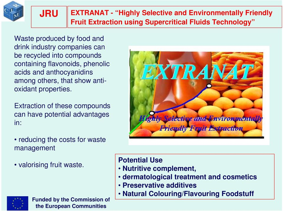 Extraction of these compounds can have potential advantages in: reducing the costs for waste management valorising fruit waste.