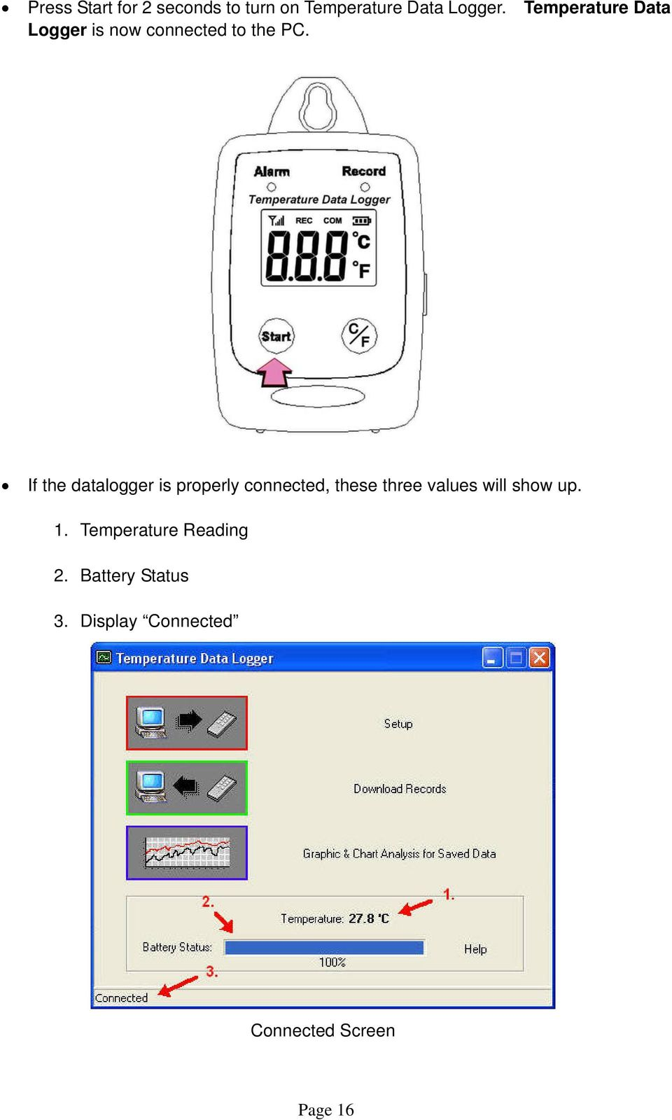 If the datalogger is properly connected, these three values will