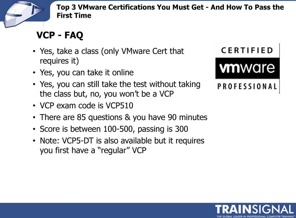 VCP VCP exam code is VCP510 There are 85 questions & you have 90 minutes Score is between
