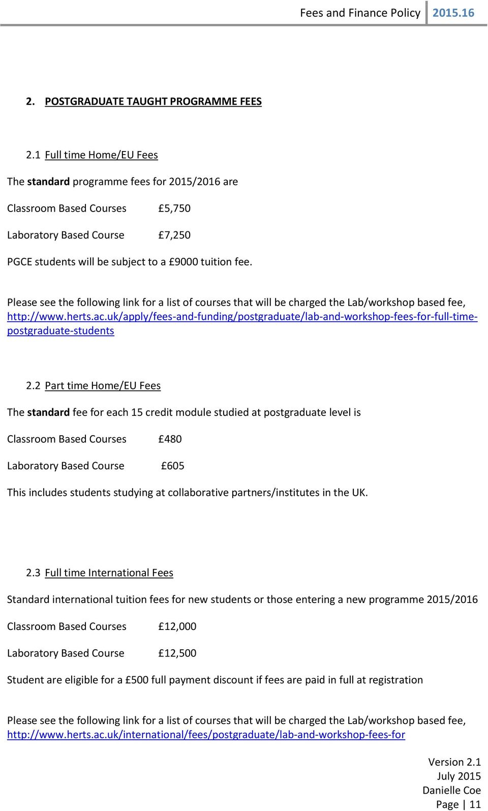 Please see the following link for a list of courses that will be charged the Lab/workshop based fee, http://www.herts.ac.