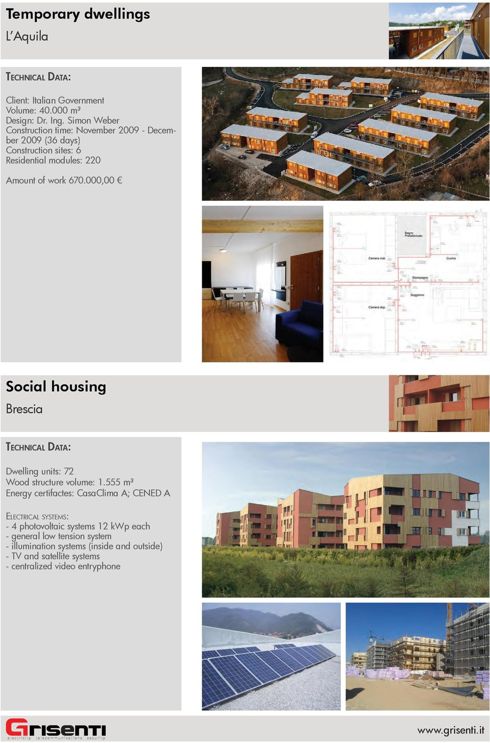 670.000,00 Social housing Brescia Dwelling units: 72 Wood structure volume: 1.