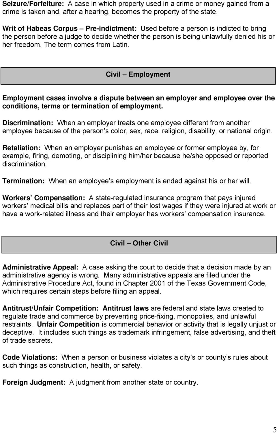 The term comes from Latin. Civil Employment Employment cases involve a dispute between an employer and employee over the conditions, terms or termination of employment.