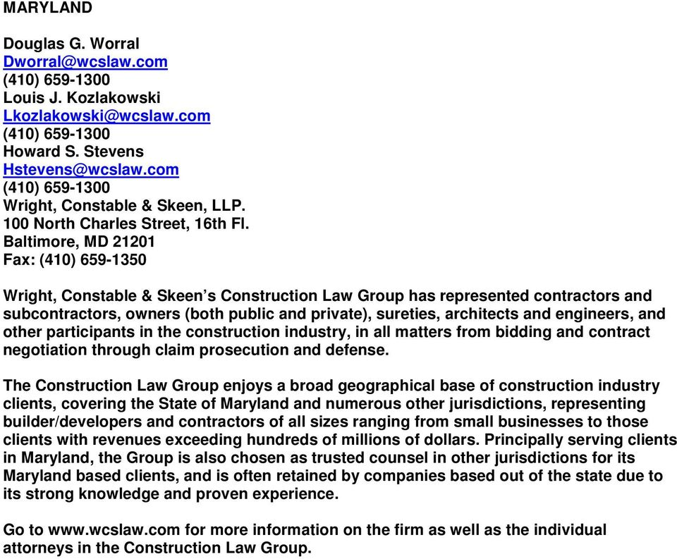 Baltimore, MD 21201 Fax: (410) 659-1350 Wright, Constable & Skeen s Construction Law Group has represented contractors and subcontractors, owners (both public and private), sureties, architects and