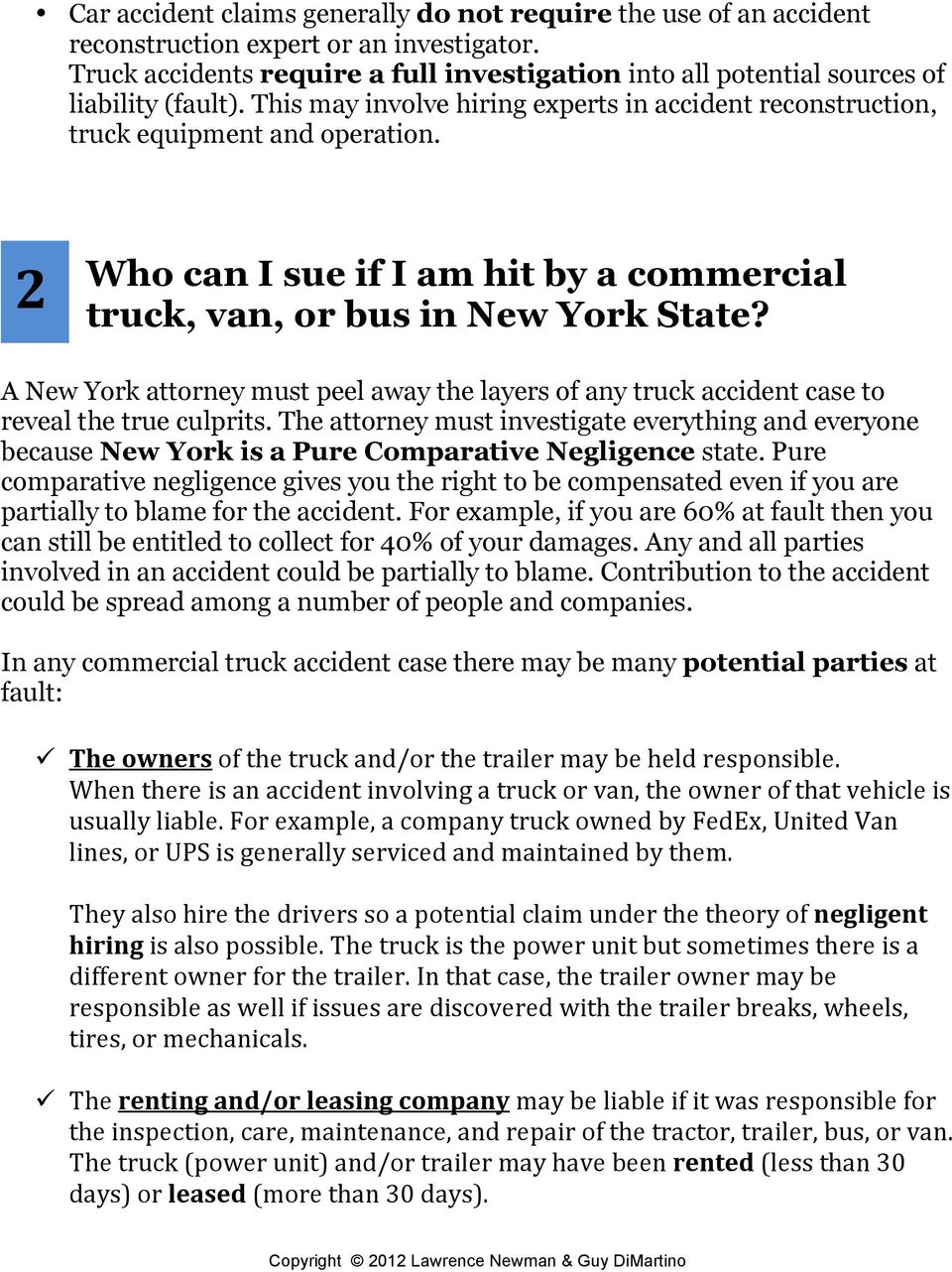 2 Who can I sue if I am hit by a commercial truck, van, or bus in New York State? A New York attorney must peel away the layers of any truck accident case to reveal the true culprits.