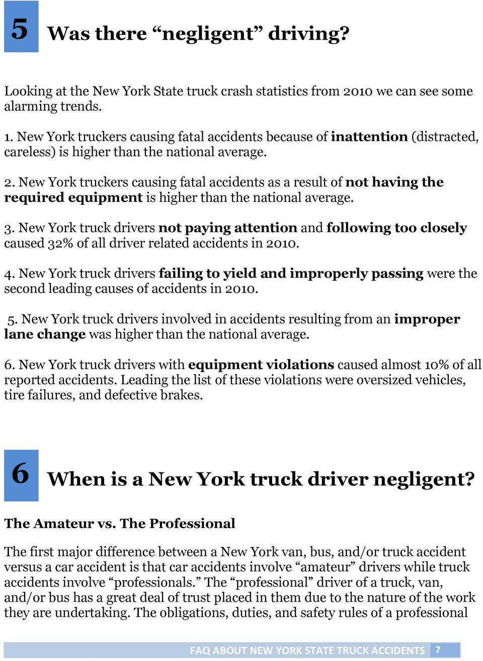 New York truckers causing fatal accidents as a result of not having the required equipment is higher than the national average. 3.