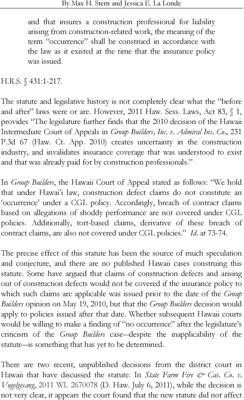 existed at the time that the insurance policy was issued. H.R.S. 431:1-217. The statute and legislative history is not completely clear what the before and after laws were or are. However, 2011 Haw.