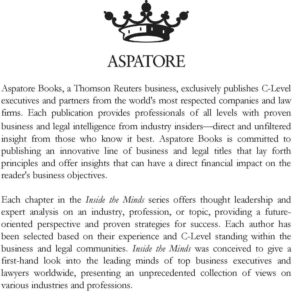 Aspatore Books is committed to publishing an innovative line of business and legal titles that lay forth principles and offer insights that can have a direct financial impact on the reader's business