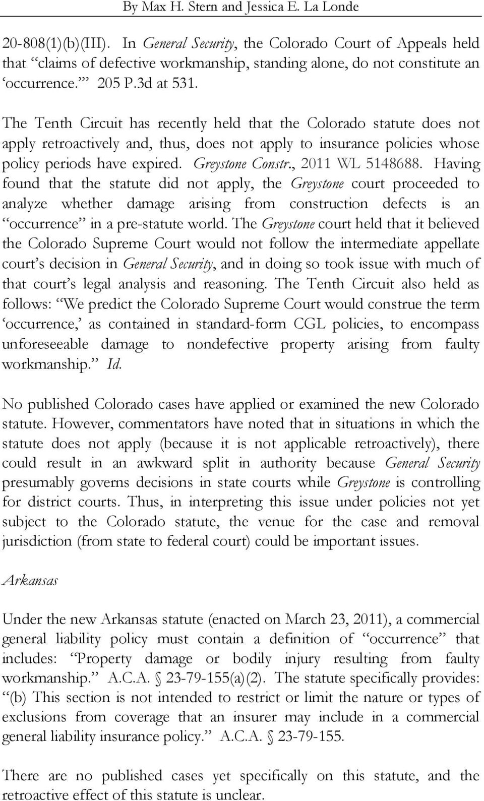 The Tenth Circuit has recently held that the Colorado statute does not apply retroactively and, thus, does not apply to insurance policies whose policy periods have expired. Greystone Constr.