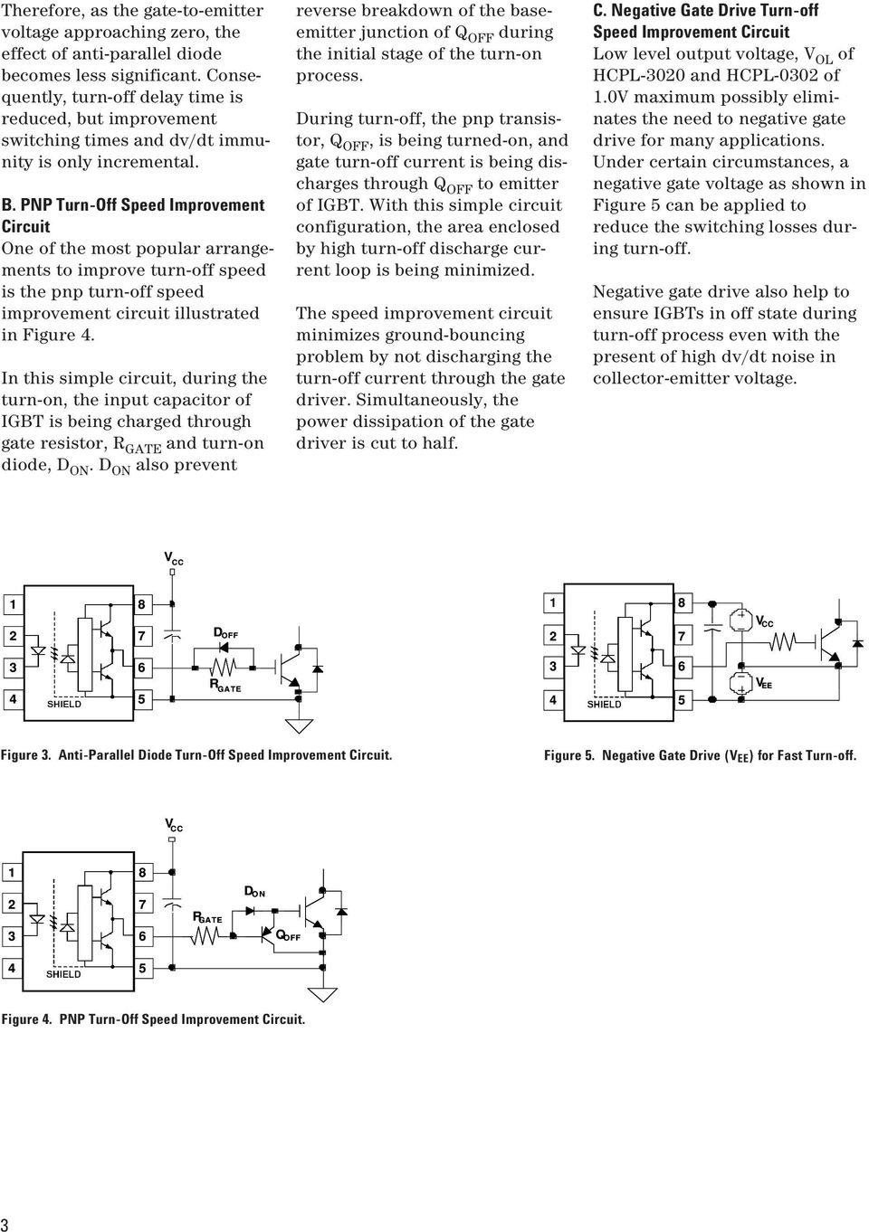 PNP Turn-Off Speed Improvement Circuit One of the most popular arrangements to improve turn-off speed is the pnp turn-off speed improvement circuit illustrated in Figure.
