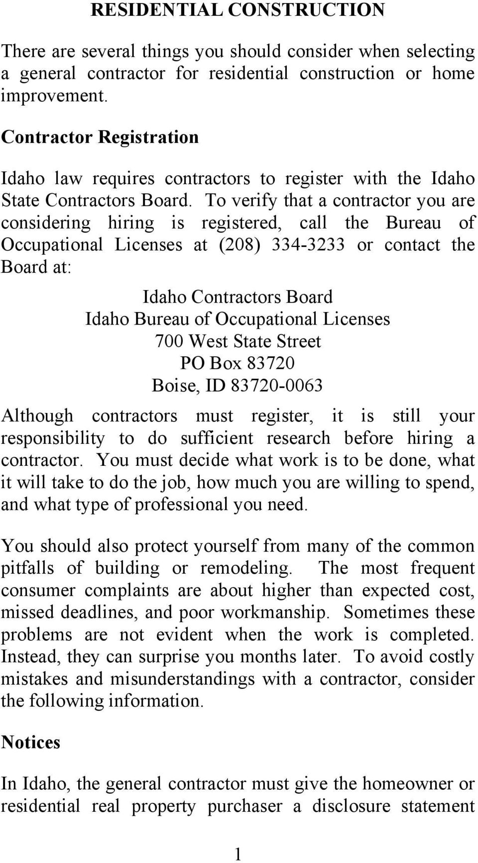 To verify that a contractor you are considering hiring is registered, call the Bureau of Occupational Licenses at (208) 334-3233 or contact the Board at: Idaho Contractors Board Idaho Bureau of