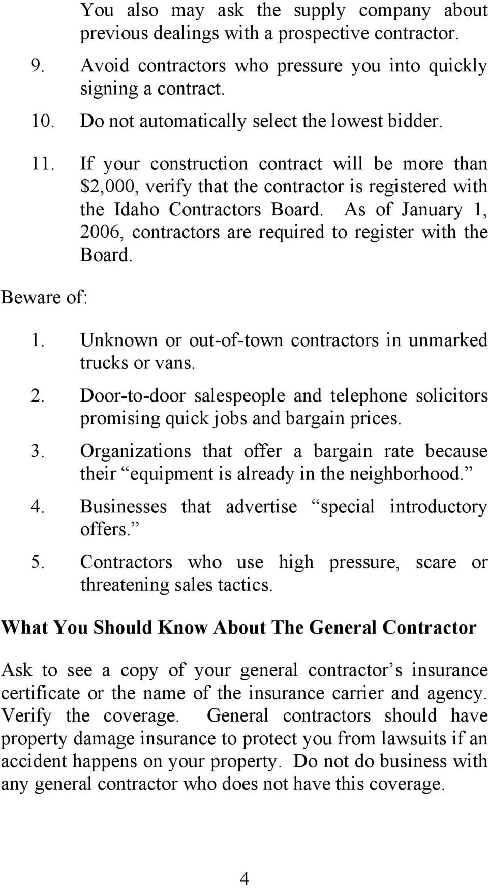 As of January 1, 2006, contractors are required to register with the Board. Beware of: 1. Unknown or out-of-town contractors in unmarked trucks or vans. 2. Door-to-door salespeople and telephone solicitors promising quick jobs and bargain prices.