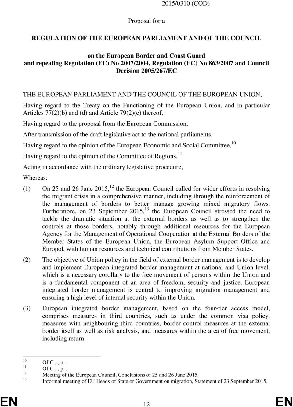 77(2)(b) and (d) and Article 79(2)(c) thereof, Having regard to the proposal from the European Commission, After transmission of the draft legislative act to the national parliaments, Having regard