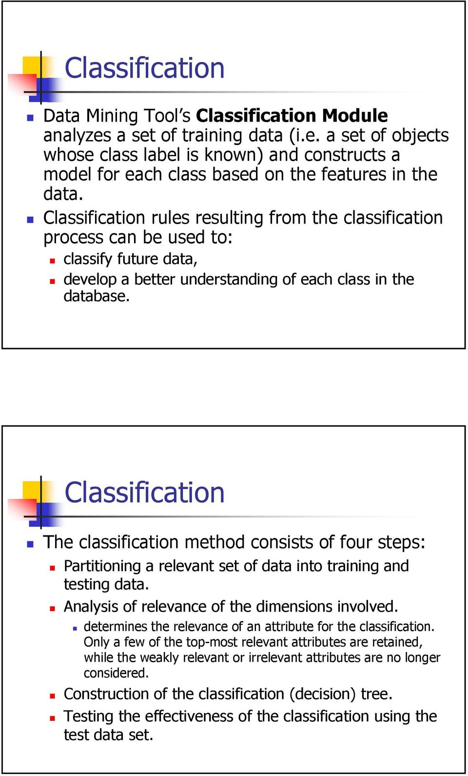 Classification The classification method consists of four steps: Partitioning a relevant set of data into training and testing data. Analysis of relevance of the dimensions involved.