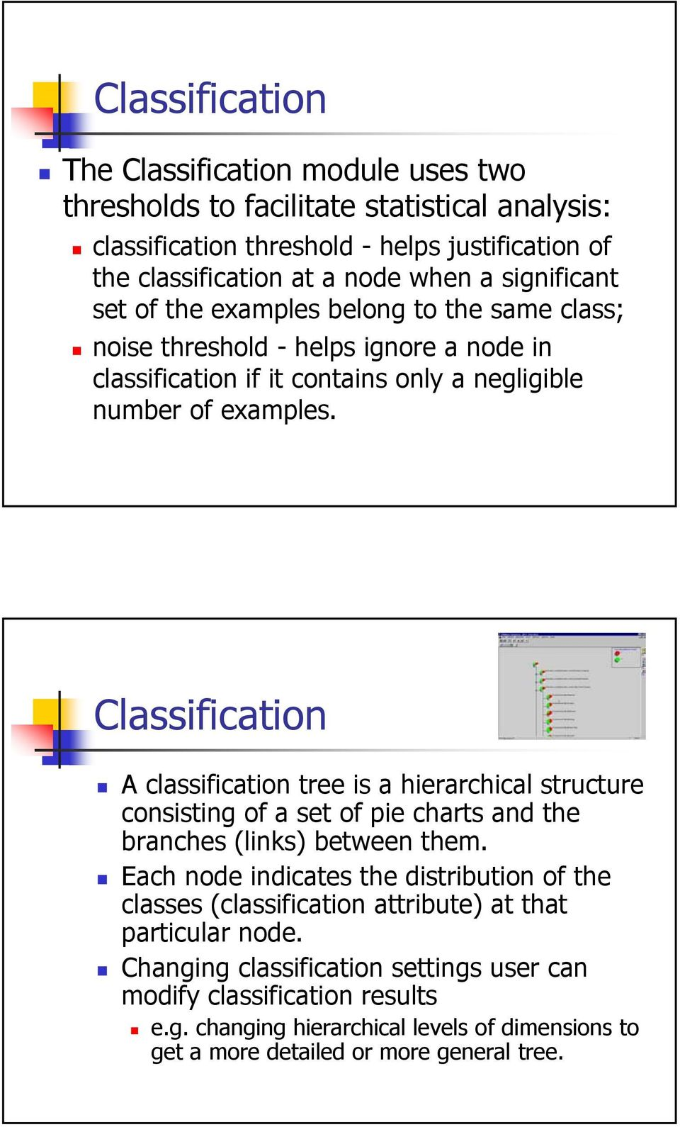 Classification A classification tree is a hierarchical structure consisting of a set of pie charts and the branches (links) between them.