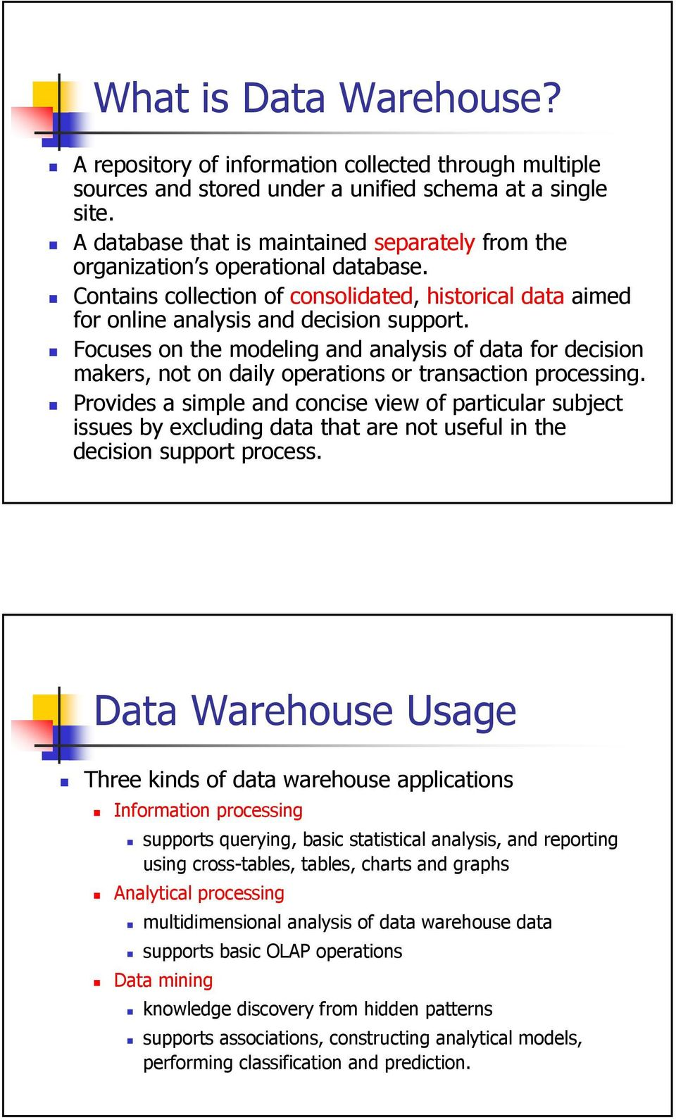 Focuses on the modeling and analysis of data for decision makers, not on daily operations or transaction processing.