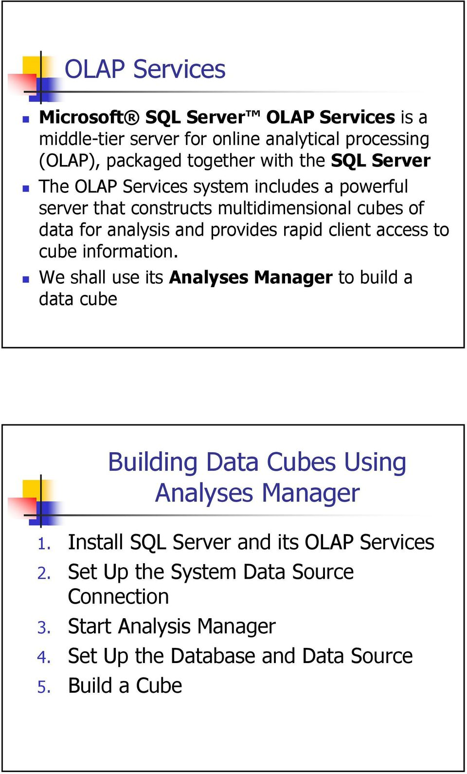 access to cube information. We shall use its Analyses Manager to build a data cube Building Data Cubes Using Analyses Manager 1.