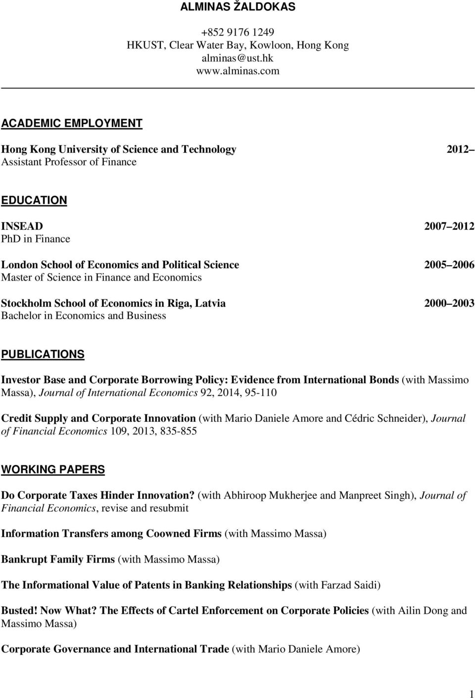 com ACADEMIC EMPLOYMENT Hong Kong University of Science and Technology 2012 Assistant Professor of Finance EDUCATION INSEAD 2007 2012 PhD in Finance London School of Economics and Political Science