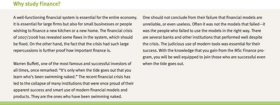 The financial crisis of 2007/2008 has revealed some flaws in the system, which should be fixed.