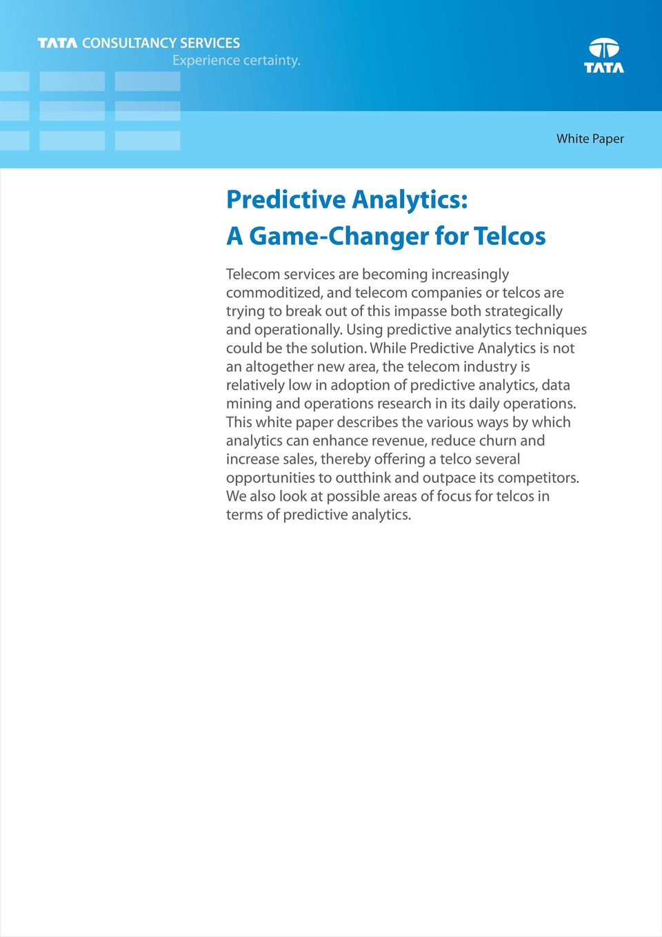 While Predictive Analytics is not an altogether new area, the telecom industry is relatively low in adoption of predictive analytics, data mining and operations research in its daily