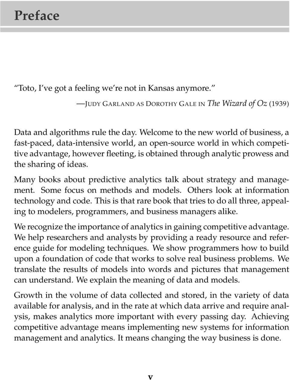 of ideas. Many books about predictive analytics talk about strategy and management. Some focus on methods and models. Others look at information technology and code.
