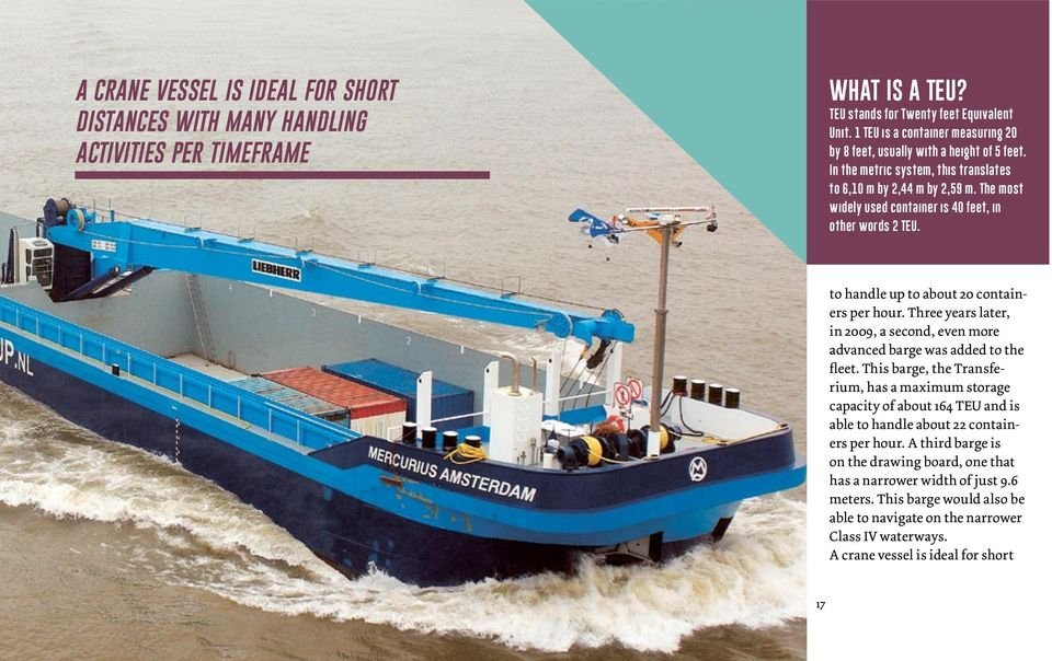 The most widely used container is 40 feet, in other words 2 TEU. to handle up to about 20 containers per hour. Three years later, in 2009, a second, even more advanced barge was added to the fleet.