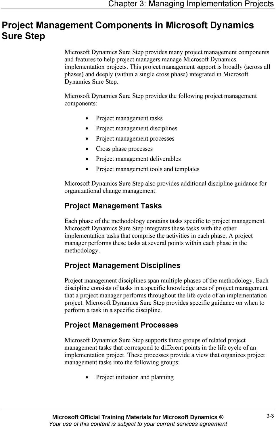 This project management support is broadly (across all phases) and deeply (within a single cross phase) integrated in Microsoft Dynamics Sure Step.