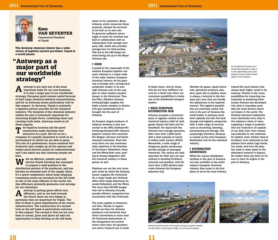 European ports remain useful because of their large chemical industry concentrations, and for us Antwerp scores particularly well in this respect.