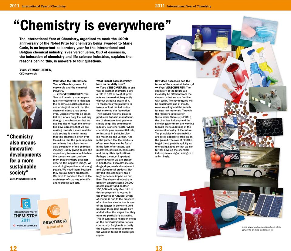 Yves Verschueren, CEO essenscia Chemistry also means innovative developments for a more sustainable society Yves Verschueren What does the International Year of Chemistry mean for essenscia and the