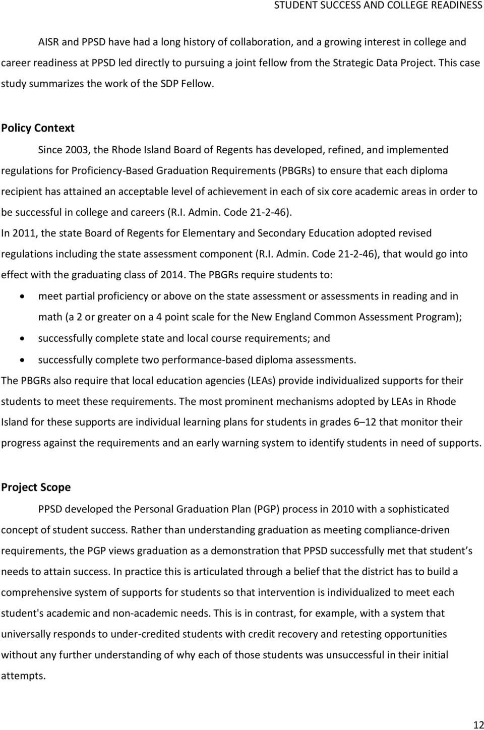 Policy Context Since 2003, the Rhode Island Board of Regents has developed, refined, and implemented regulations for Proficiency-Based Graduation Requirements (PBGRs) to ensure that each diploma