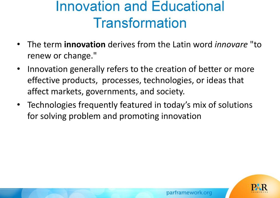 """ Innovation generally refers to the creation of better or more effective products, processes,"