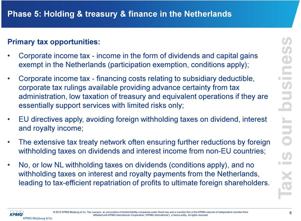 taxation of treasury and equivalent operations if they are essentially support services with limited risks only; EU directives apply, avoiding foreign withholding taxes on dividend, interest and