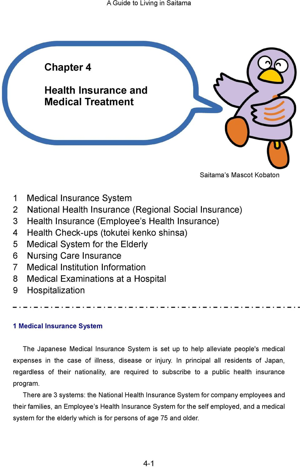 1 Medical Insurance System The Japanese Medical Insurance System is set up to help alleviate people's medical expenses in the case of illness, disease or injury.