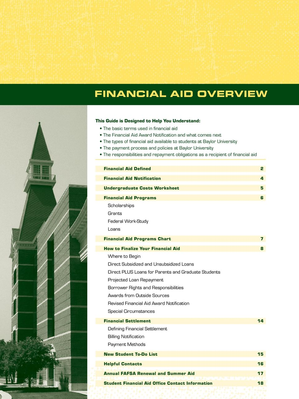 Financial Aid Notification 4 Undergraduate Costs Worksheet 5 Financial Aid Programs 6 Scholarships Grants Federal Work-Study Loans Financial Aid Programs Chart 7 How to Finalize Your Financial Aid 8