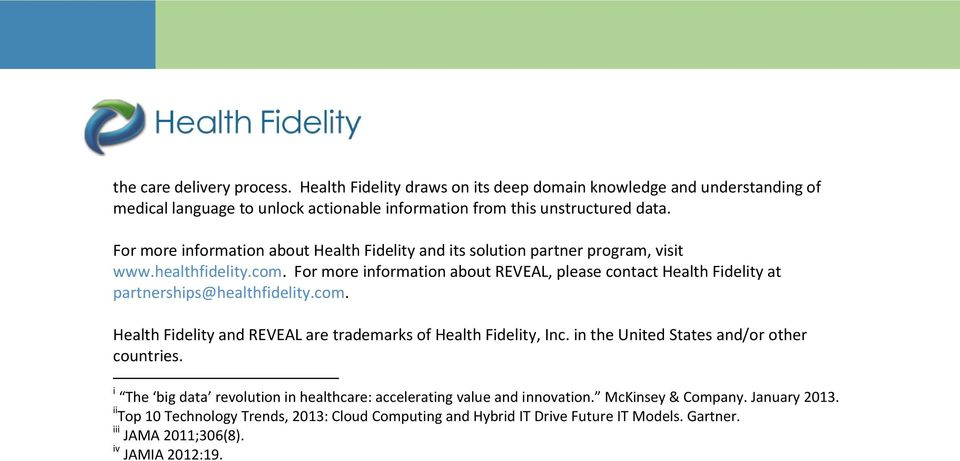 For more information about REVEAL, please contact Health Fidelity at partnerships@healthfidelity.com. Health Fidelity and REVEAL are trademarks of Health Fidelity, Inc.