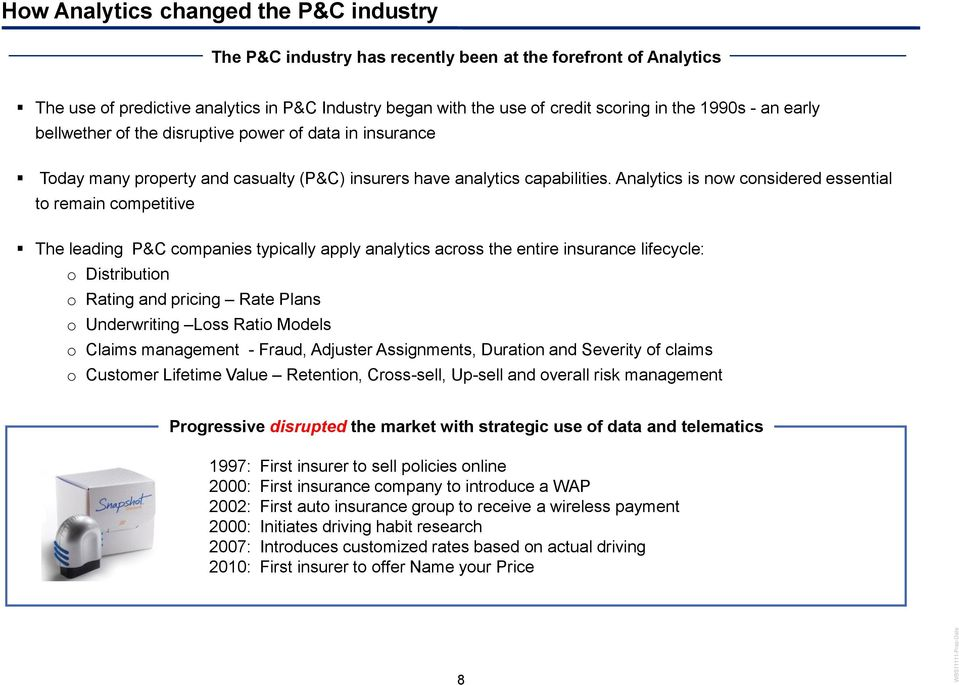 Analytics is now considered essential to remain competitive The leading P&C companies typically apply analytics across the entire insurance lifecycle: o Distribution o Rating and pricing Rate Plans o