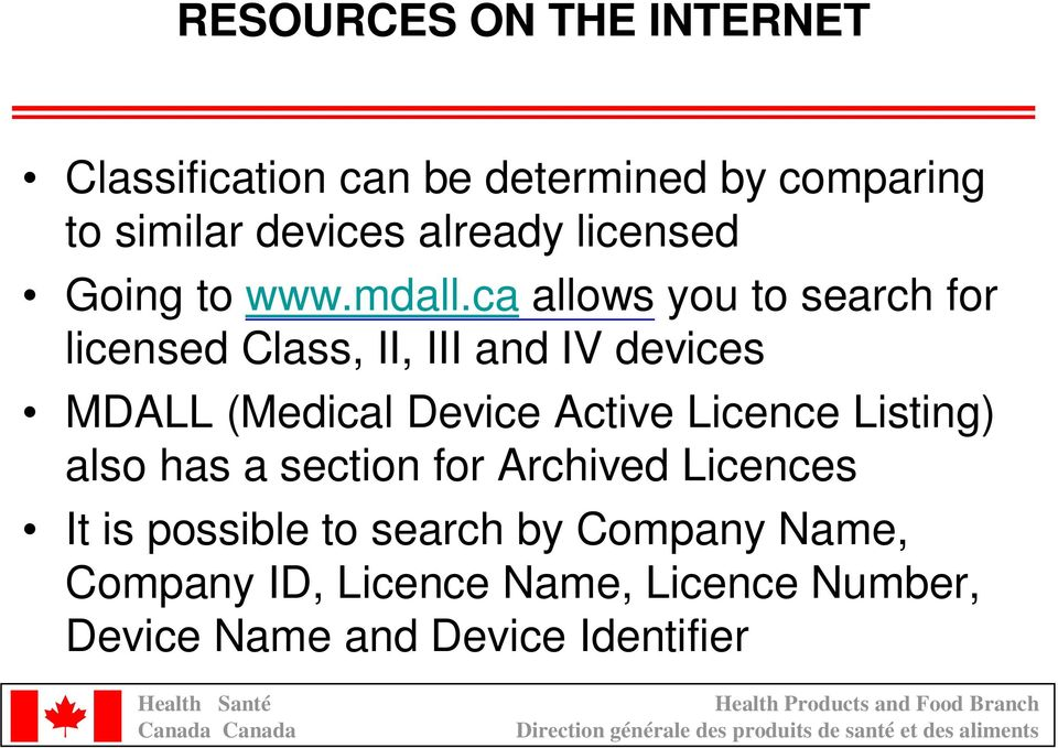 ca allows you to search for licensed Class, II, III and IV devices MDALL (Medical Device Active
