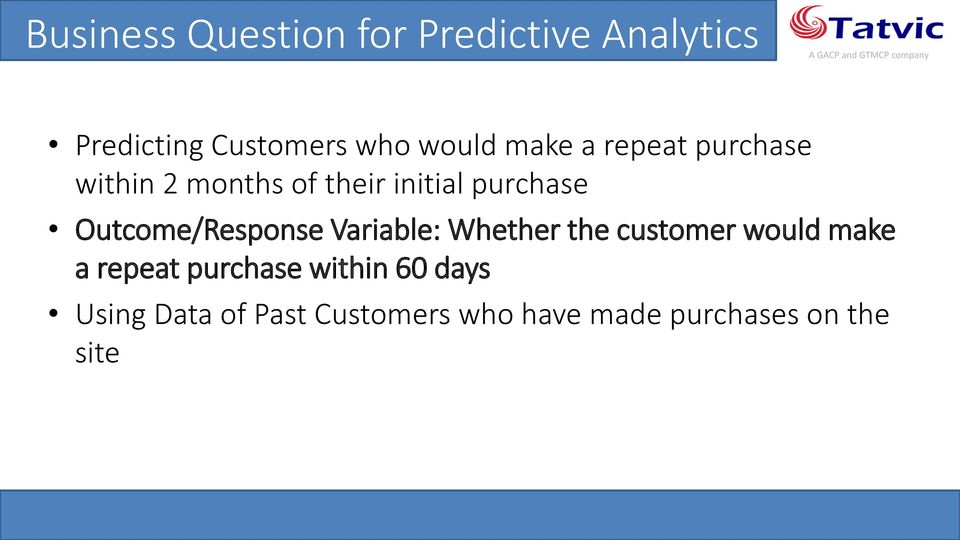 Outcome/Response Variable: Whether the customer would make a repeat