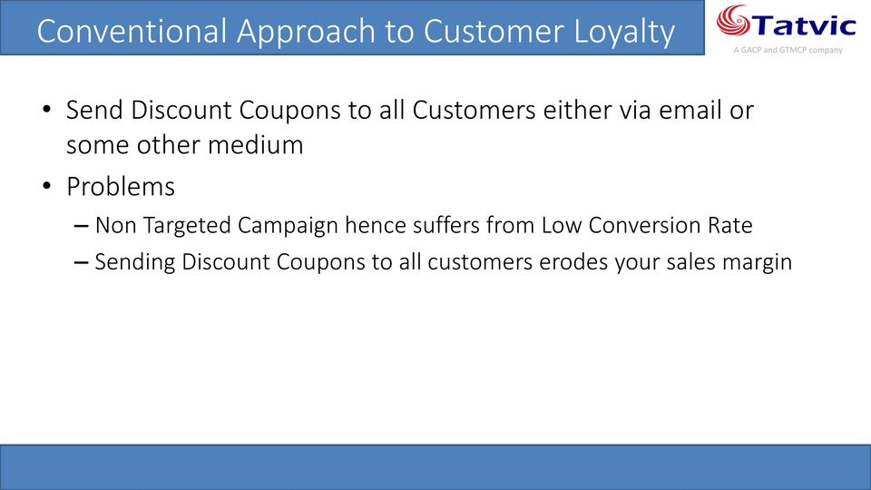 Non Targeted Campaign hence suffers from Low Conversion Rate