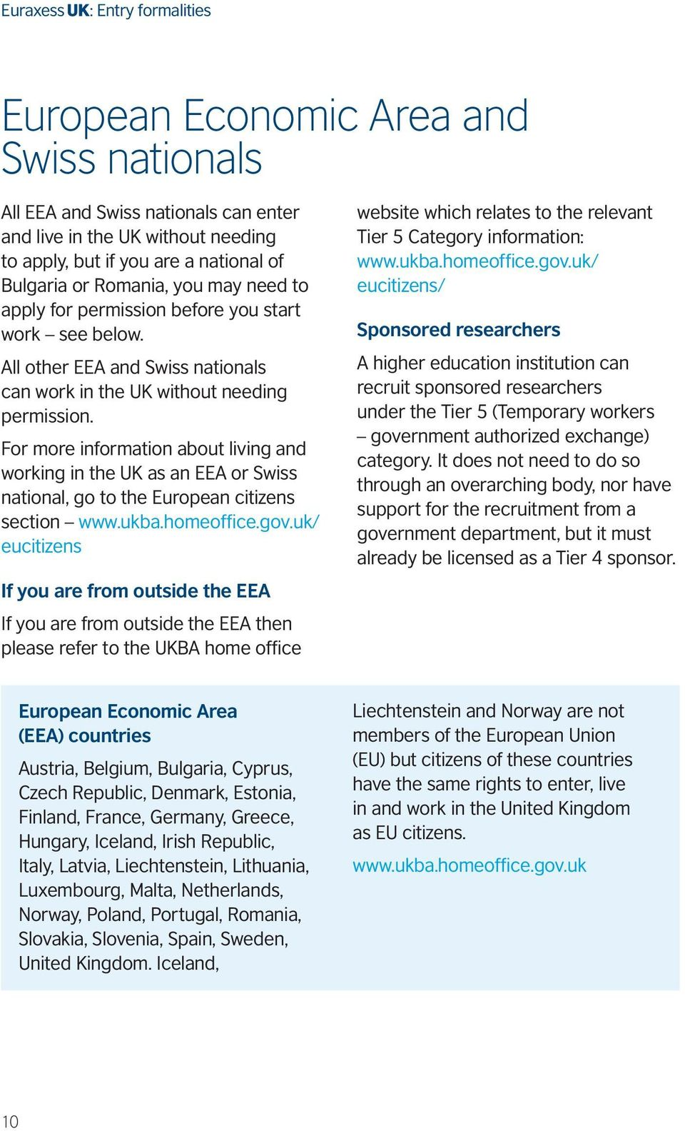 For more information about living and working in the UK as an EEA or Swiss national, go to the European citizens section www.ukba.homeoffice.gov.