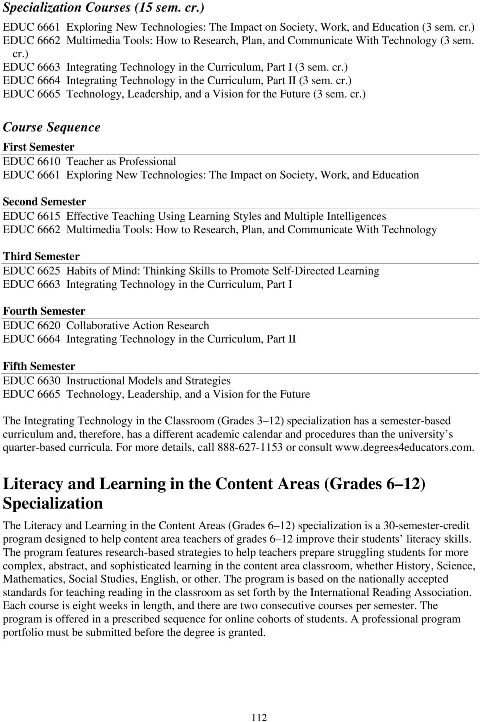 cr.) Course Sequence First Semester EDUC 6610 Teacher as Professional EDUC 6661 Exploring New Technologies: The Impact on Society, Work, and Education Second Semester EDUC 6615 Effective Teaching
