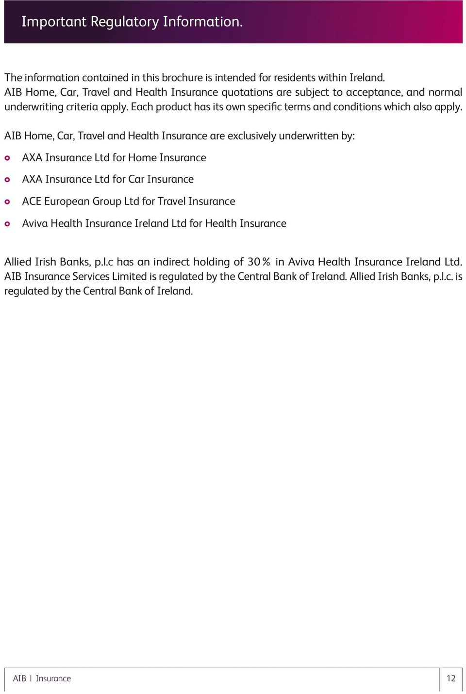 AIB Home, Car, Travel and Health Insurance are exclusively underwritten by: AXA Insurance Ltd for Home Insurance AXA Insurance Ltd for Car Insurance ACE European Group Ltd for Travel Insurance Aviva