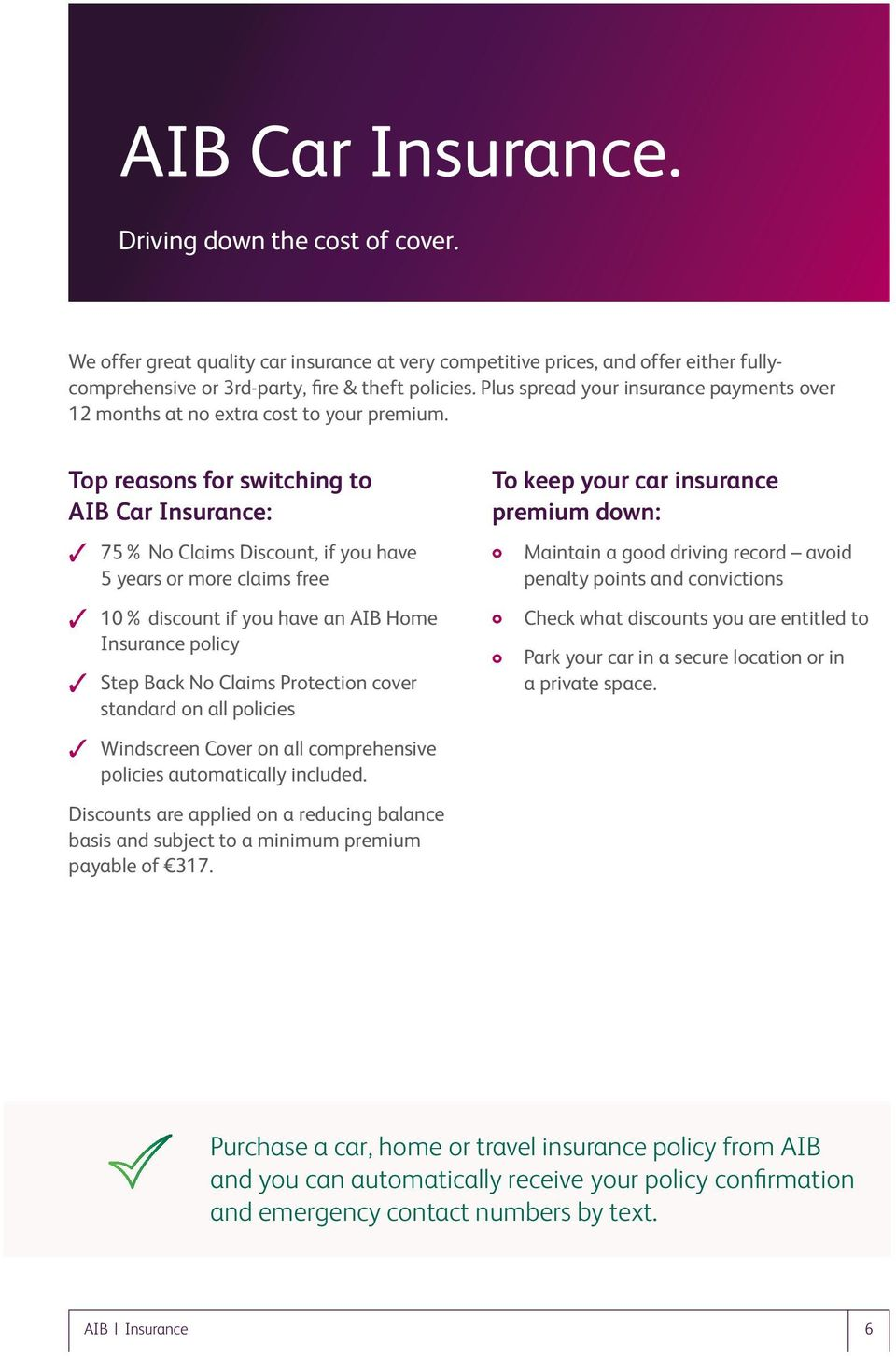 Top reasons for switching to AIB Car Insurance: 75% No Claims Discount, if you have 5 years or more claims free 10% discount if you have an AIB Home Insurance policy Step Back No Claims Protection