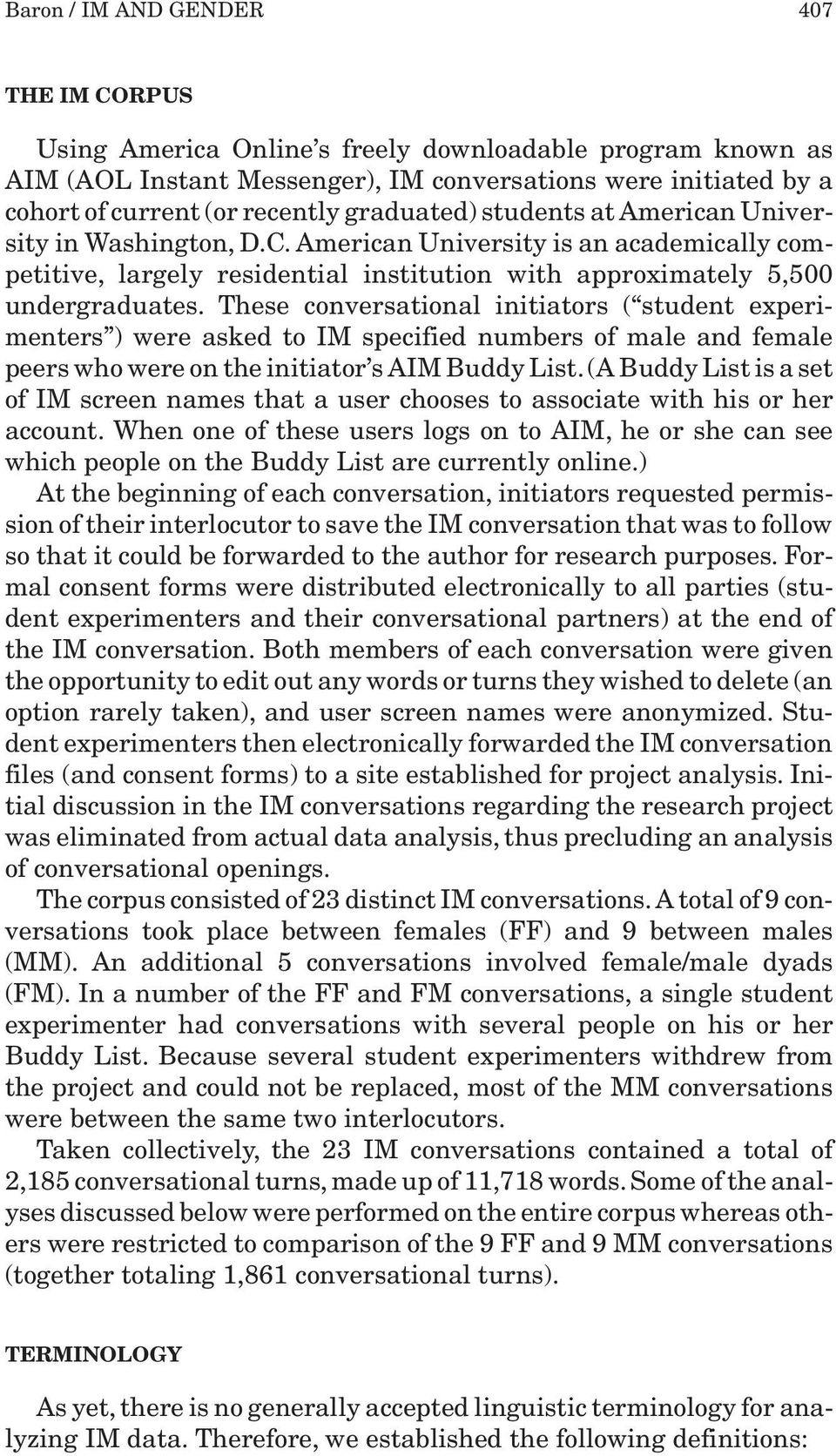 These conversational initiators ( student experimenters ) were asked to IM specified numbers of male and female peers who were on the initiator s AIM Buddy List.